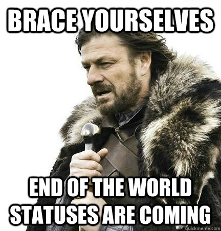 Brace Yourselves end of the world statuses are coming  - Brace Yourselves end of the world statuses are coming   Brace Yourself Alex Ware