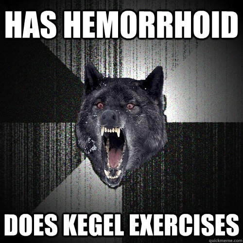Has hemorrhoid does kegel exercises - Has hemorrhoid does kegel exercises  Insanity Wolf