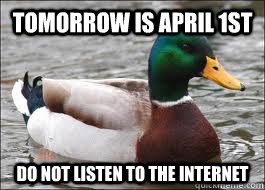 Tomorrow is April 1st Do not listen to the internet - Tomorrow is April 1st Do not listen to the internet  Good Advice Duck