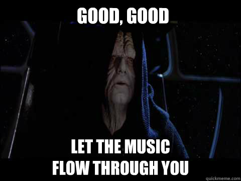 Good, good let the music flow through you