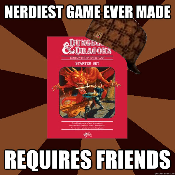 Nerdiest game ever made Requires friends - Nerdiest game ever made Requires friends  Scumbag D&D
