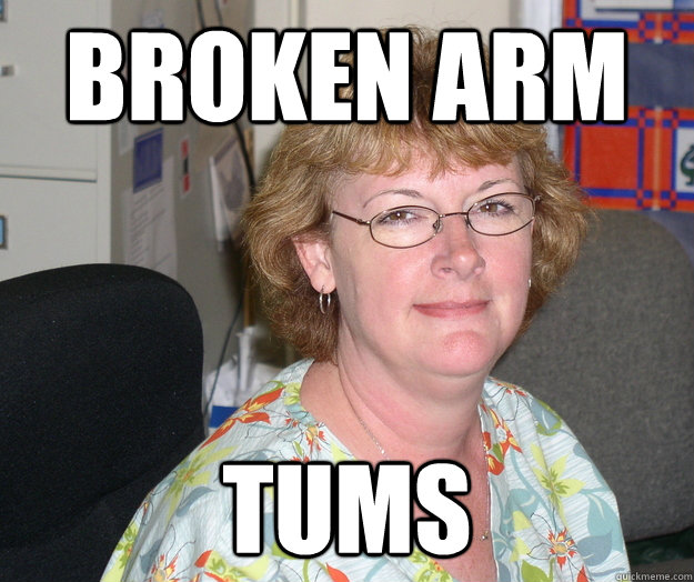 Broken arm  Tums
