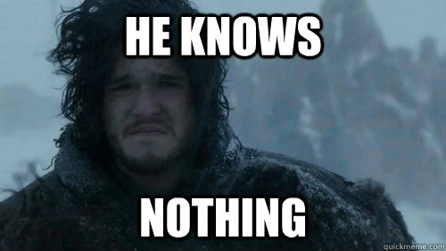 4c2bb7fceb300e7c52ab63a78306b06b7e357ff1108e1106831693ab6c7f4ab5 he knows nothing sad jon snow quickmeme
