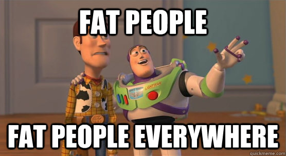Fat people fat people everywhere - Fat people fat people everywhere  Toy Story Everywhere