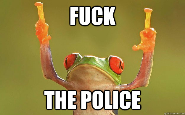 Fuck The Police - Fuck The Police  Fuck You Frog