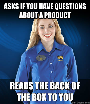 Asks if you have questions about a product Reads the back of the box to you  Best Buy Employee
