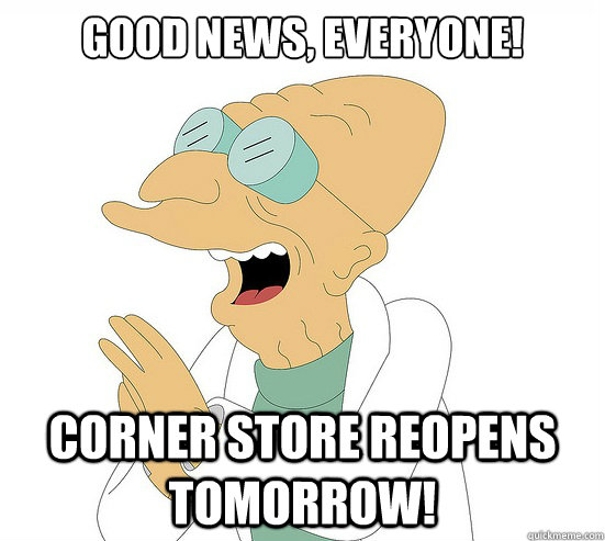 Good News, EVeryone! Corner Store Reopens Tomorrow!