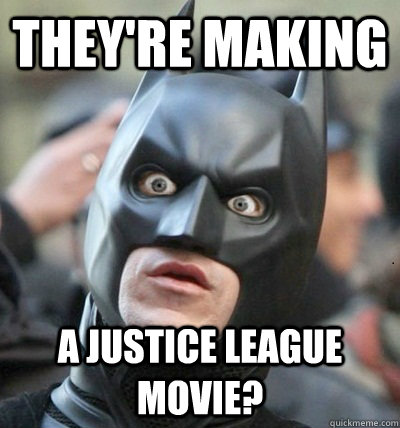 They're Making A justice league movie?
