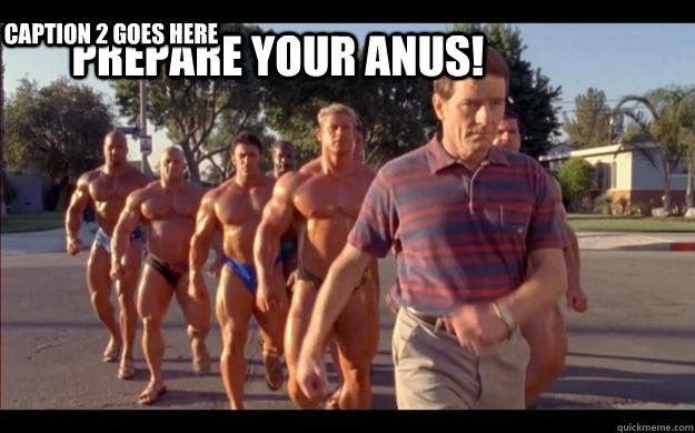 Prepare your anus! Caption 2 goes here  Prepare your anus