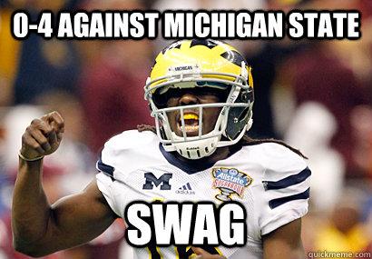 0-4 against Michigan State SWAG - 0-4 against Michigan State SWAG  Denard Robinson