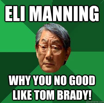 eli manning why you no good like tom brady! - eli manning why you no good like tom brady!  High Expectations Asian Father