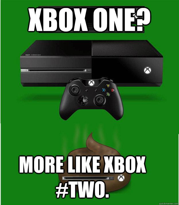 xbox one? more like xbox #two  - xbox two - quickmeme
