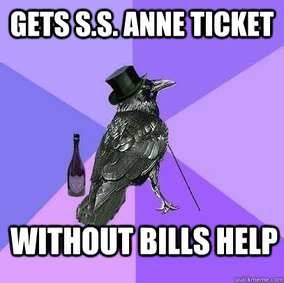 Gets S.S. Anne ticket Without Bills help - Gets S.S. Anne ticket Without Bills help  Rich Raven