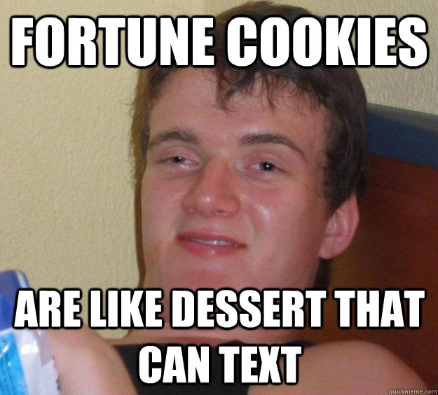 Fortune Cookies are like dessert that can text - Fortune Cookies are like dessert that can text  10 Guy