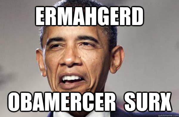 Ermahgerd Obamercer  surx