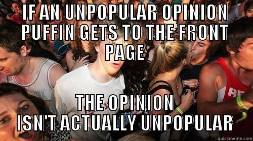 IF AN UNPOPULAR OPINION PUFFIN GETS TO THE FRONT PAGE THE OPINION ISN'T ACTUALLY UNPOPULAR Suddenly Clarity Clarence