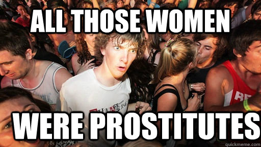 all those women WERE Prostitutes  - all those women WERE Prostitutes   Sudden Clarity Clarence