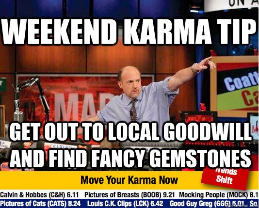 weekend karma tip Get out to local Goodwill and find fancy gemstones - weekend karma tip Get out to local Goodwill and find fancy gemstones  Mad Karma with Jim Cramer