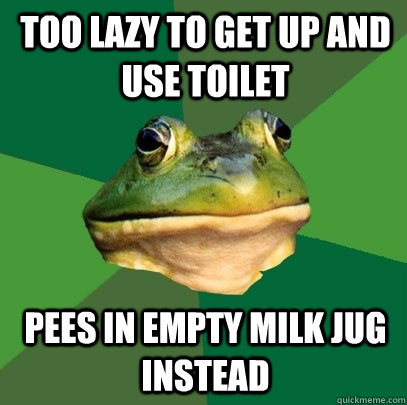 Too lazy to get up and use toilet Pees in empty milk jug instead - Too lazy to get up and use toilet Pees in empty milk jug instead  Foul Bachelor Frog