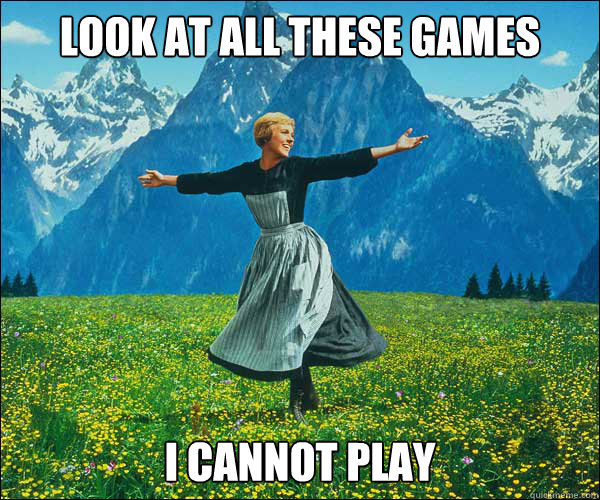 look at all these games I cannot play - look at all these games I cannot play  Sound of Music
