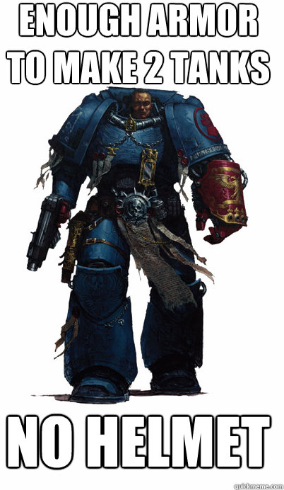 Enough armor to make 2 tanks No helmet - Enough armor to make 2 tanks No helmet  Proud Spacemarine