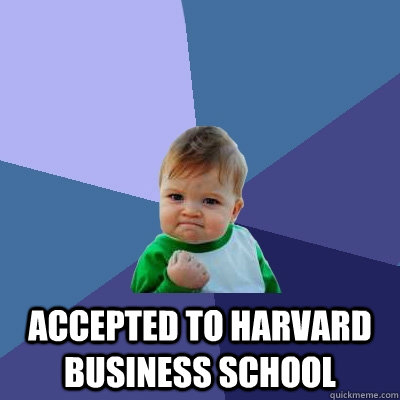 Accepted to Harvard Business School -  Accepted to Harvard Business School  Success Kid