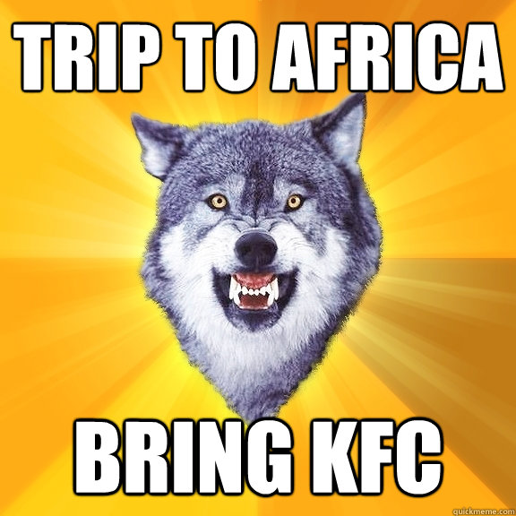 Trip to africa bring kfc - Trip to africa bring kfc  Courage Wolf