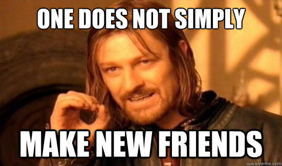 One Does Not Simply make new friends - One Does Not Simply make new friends  Boromir