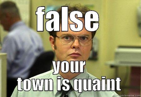 FALSE YOUR TOWN IS QUAINT Dwight