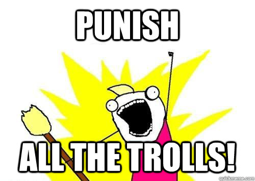 PUNISH ALL THE TROLLS! - PUNISH ALL THE TROLLS!  x all the y