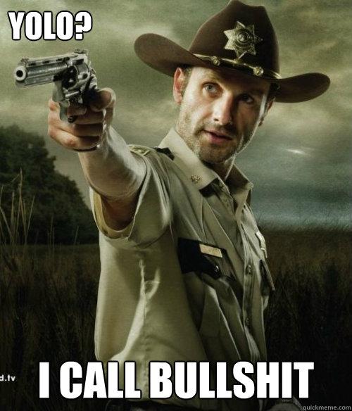 Yolo I Call Bullshit Rick Grimes Meme Quickmeme