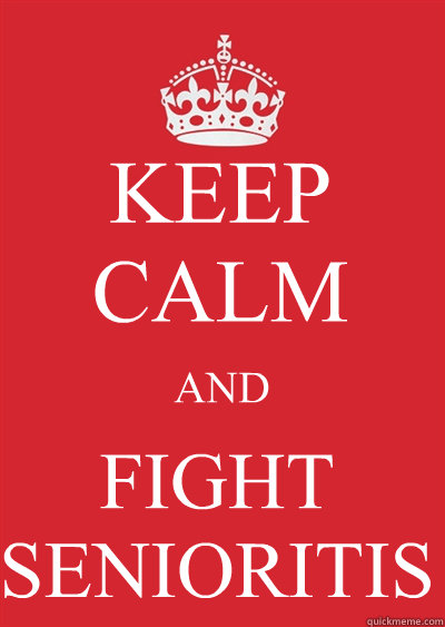 KEEP CALM AND FIGHT SENIORITIS