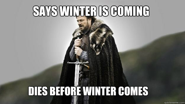 Says Winter is Coming Dies before winter comes - Says Winter is Coming Dies before winter comes  Ned stark winter is coming