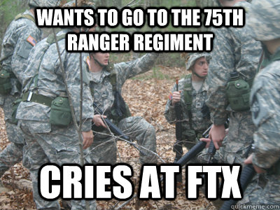wants to go to the 75th Ranger regiment cries at FTX