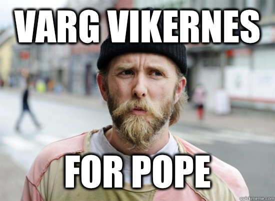 Varg Vikernes For pope