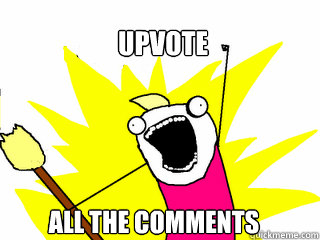 Upvote All the comments  All The Things
