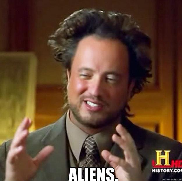 4cba134ad7d2a7e45569e35526a52f3149b9ad827a9236c48bf7ad12c2658595 ancient aliens original memes quickmeme