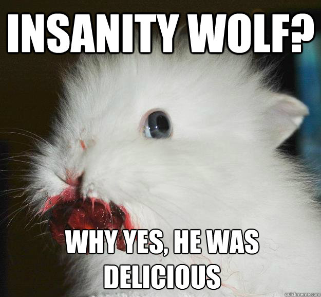 insanity wolf? why yes, he was delicious - insanity wolf? why yes, he was delicious  Misc