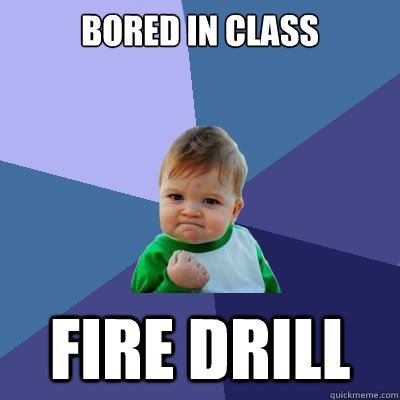 Bored in Class FIre drill - Bored in Class FIre drill  Success Kid