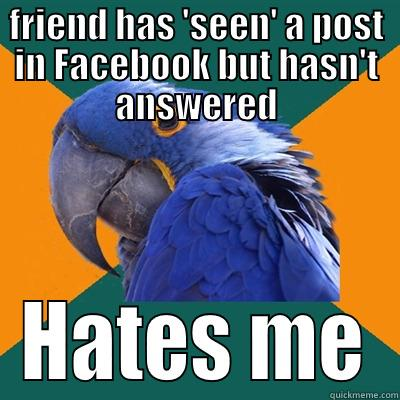 FRIEND HAS 'SEEN' A POST IN FACEBOOK BUT HASN'T ANSWERED HATES ME Paranoid Parrot