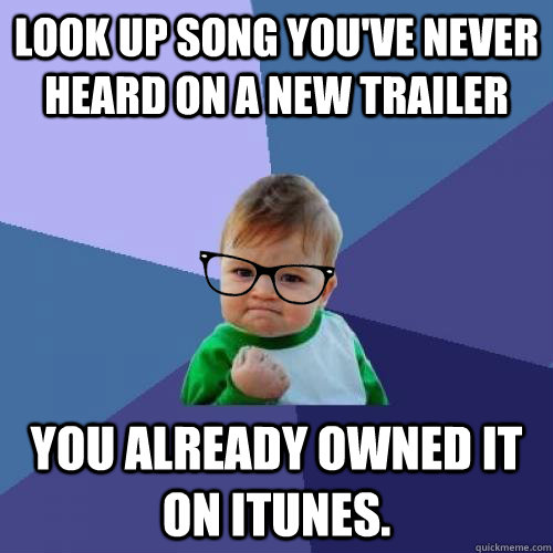 Look up song you've never heard on a new trailer You already owned it on itunes. - Look up song you've never heard on a new trailer You already owned it on itunes.  hipster success kid