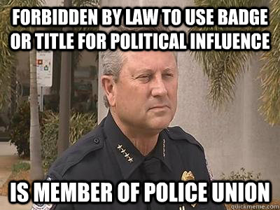 Forbidden by law to use badge or title for political influence Is member of police union