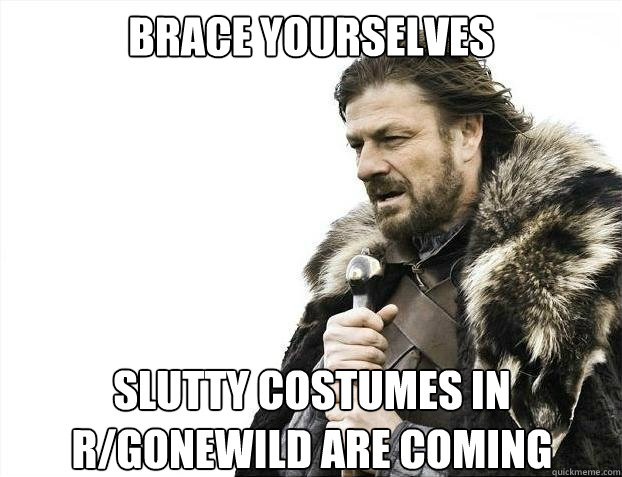 BRACE YOURSELVES slutty costumes in r/gonewild are coming