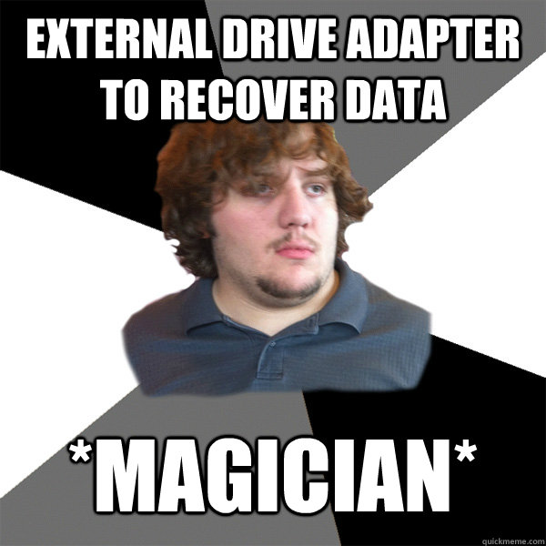 External Drive adapter to recover data *magician*  Family Tech Support Guy