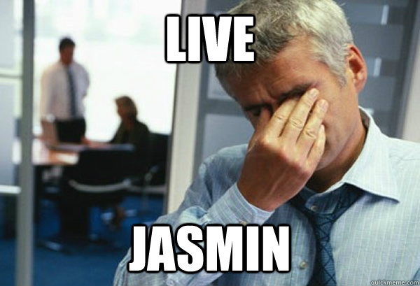 Live Jasmin - Live Jasmin  Male First World Problems
