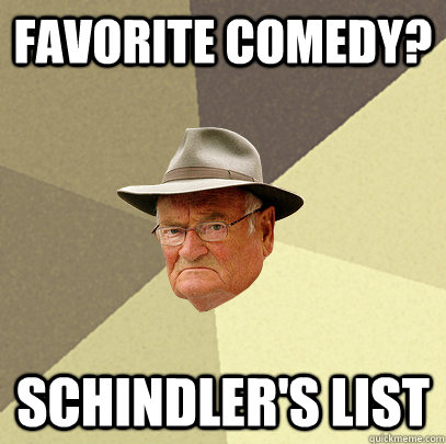 Favorite Comedy? Schindler's List  Politically Incorrect Grandfather