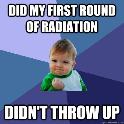 Did my first round of radiation Didn't throw up - Did my first round of radiation Didn't throw up  Success Kid