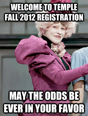 Welcome to TEMPLE FALL 2012 REGISTRATION  May the odds be ever in your favor  May the odds be ever in your favor