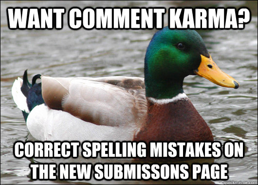 Want Comment Karma? Correct Spelling Mistakes on the New Submissons Page - Want Comment Karma? Correct Spelling Mistakes on the New Submissons Page  Actual Advice Mallard