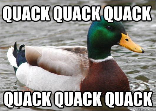 Quack Quack Quack Quack Quack Quack - Quack Quack Quack Quack Quack Quack  Actual Advice Mallard